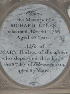 The first Richard Eyles was a church warden; he is commemorated by a plaque in All Saints Lady Chapel, commemorating his death in May 1788, aged 59, and of his wife Anna Maria, who died in 1814.