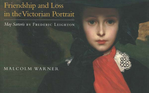 Friendship and Loss in the Victorian Portrait. May Sartoris, written by Malcolm Warner